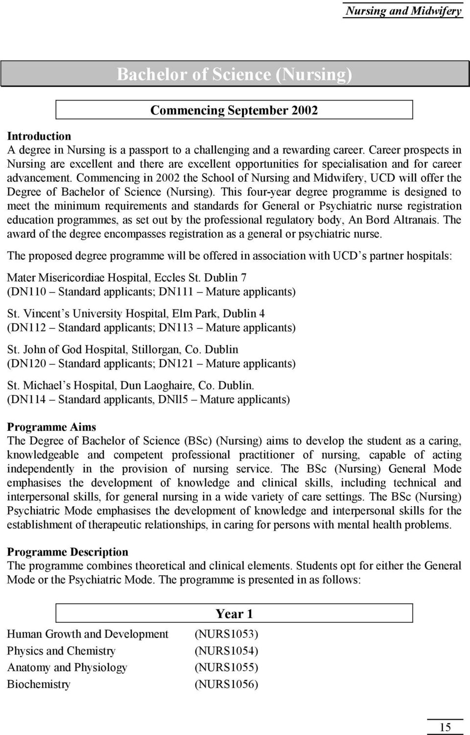 Commencing in 2002 the School of Nursing and Midwifery, UCD will offer the Degree of Bachelor of Science (Nursing).