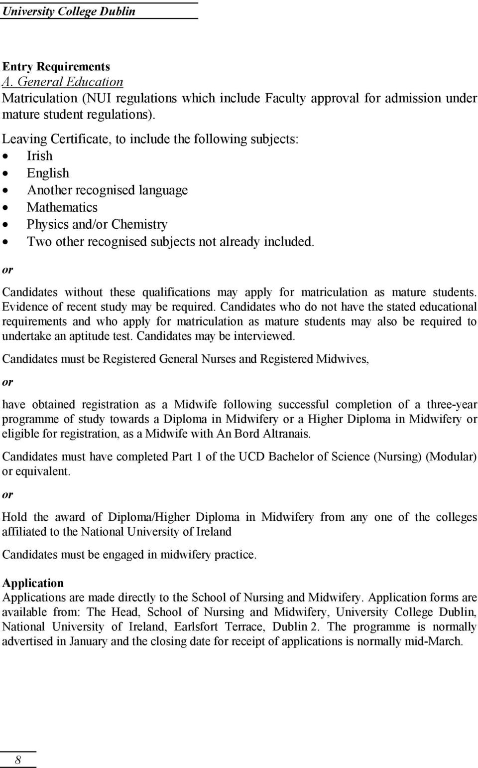 or Candidates without these qualifications may apply for matriculation as mature students. Evidence of recent study may be required.