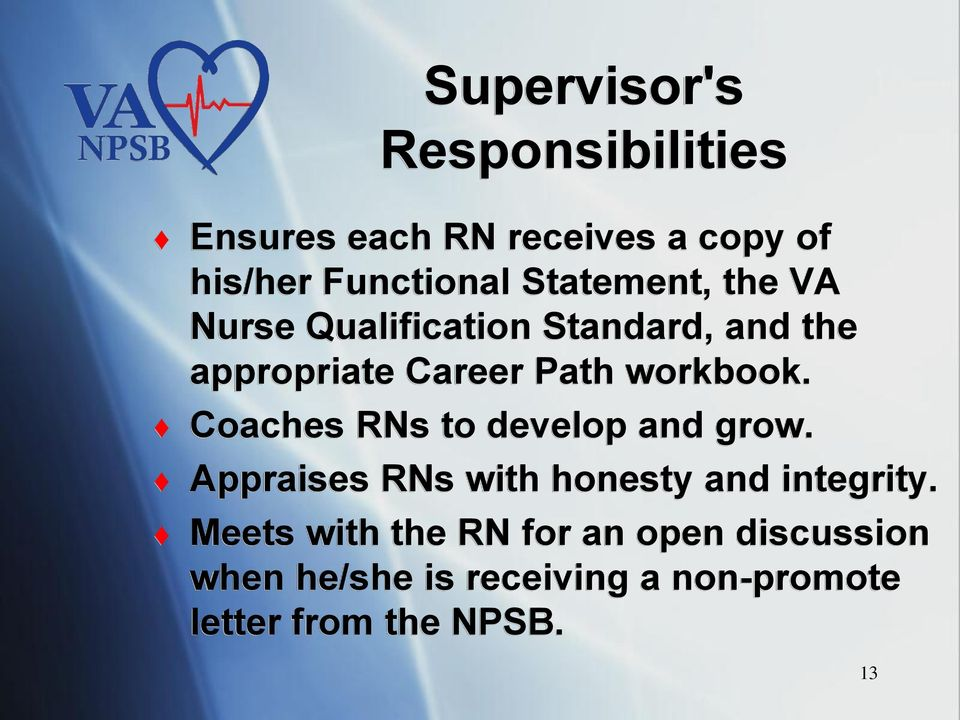 Coaches RNs to develop and grow. Appraises RNs with honesty and integrity.