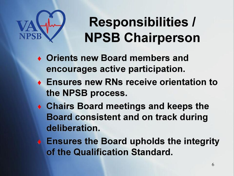 Chairs Board meetings and keeps the Board consistent and on track during