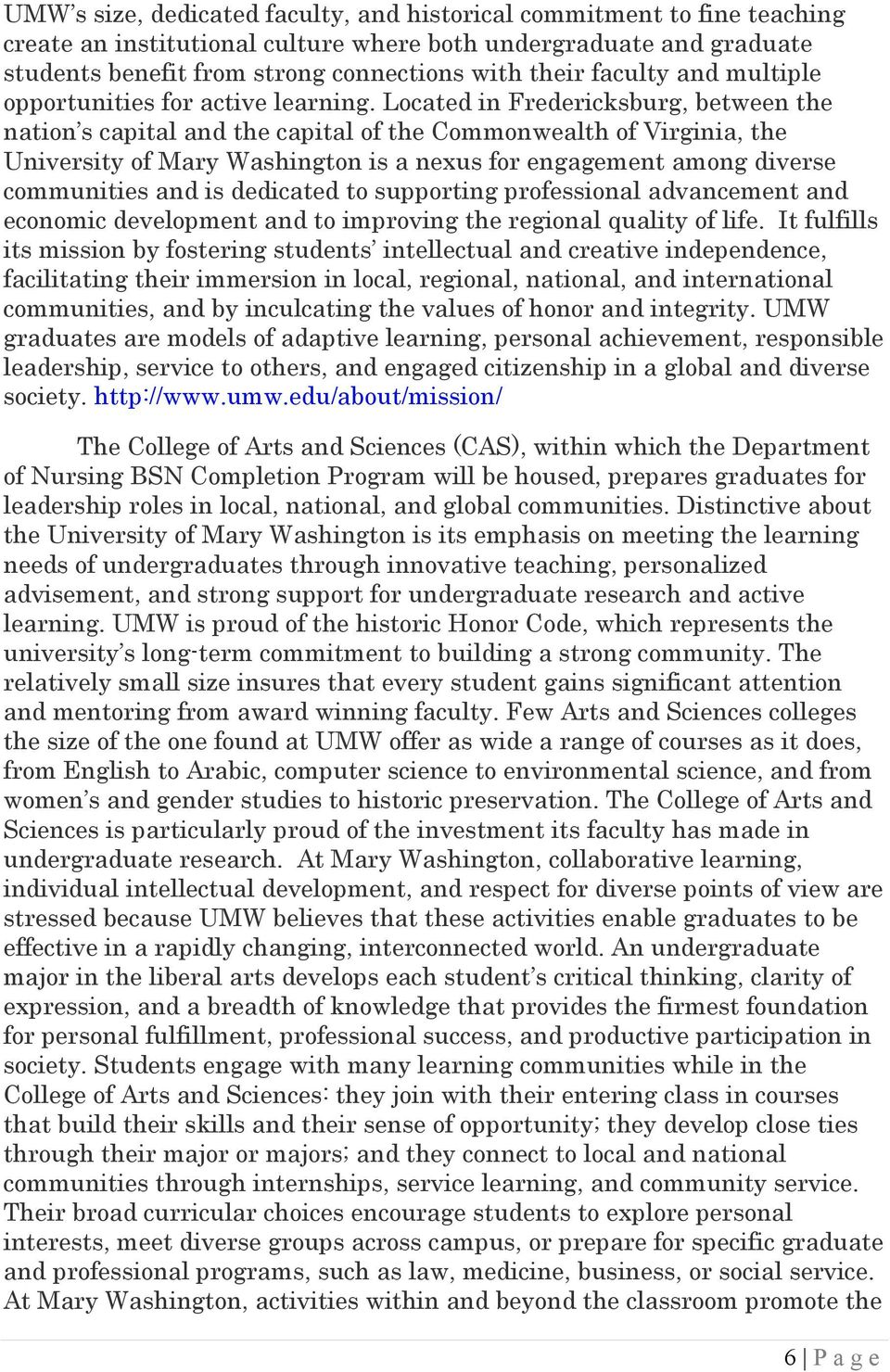 Located in Fredericksburg, between the nation s capital and the capital of the Commonwealth of Virginia, the University of Mary Washington is a nexus for engagement among diverse communities and is