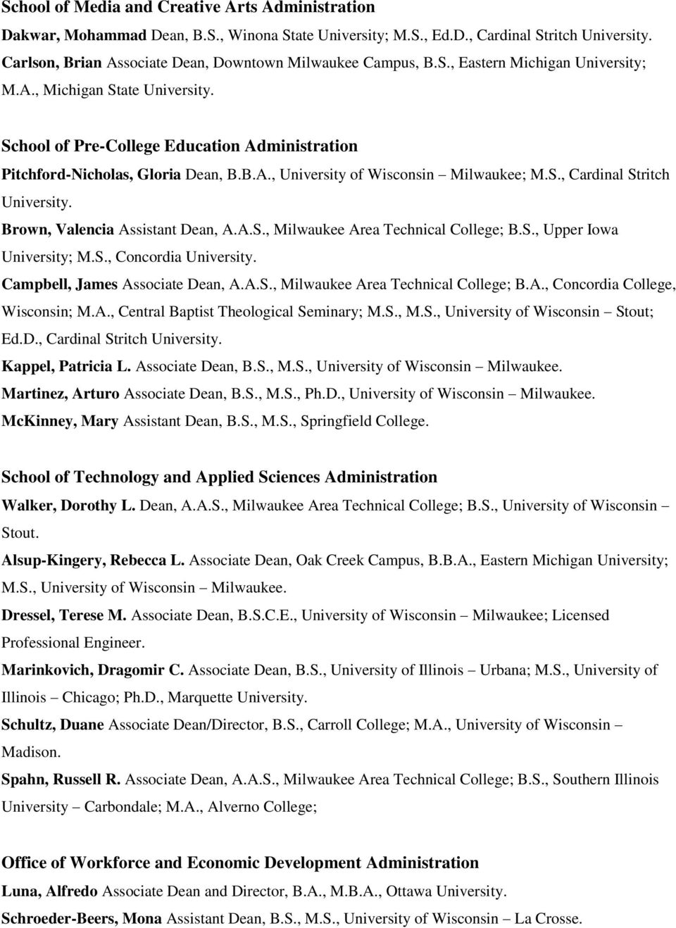 A.S., Milwaukee Area Technical College; B.S., Upper Iowa University; M.S., Concordia Campbell, James Associate Dean, A.A.S., Milwaukee Area Technical College; B.A., Concordia College, Wisconsin; M.A., Central Baptist Theological Seminary; M.