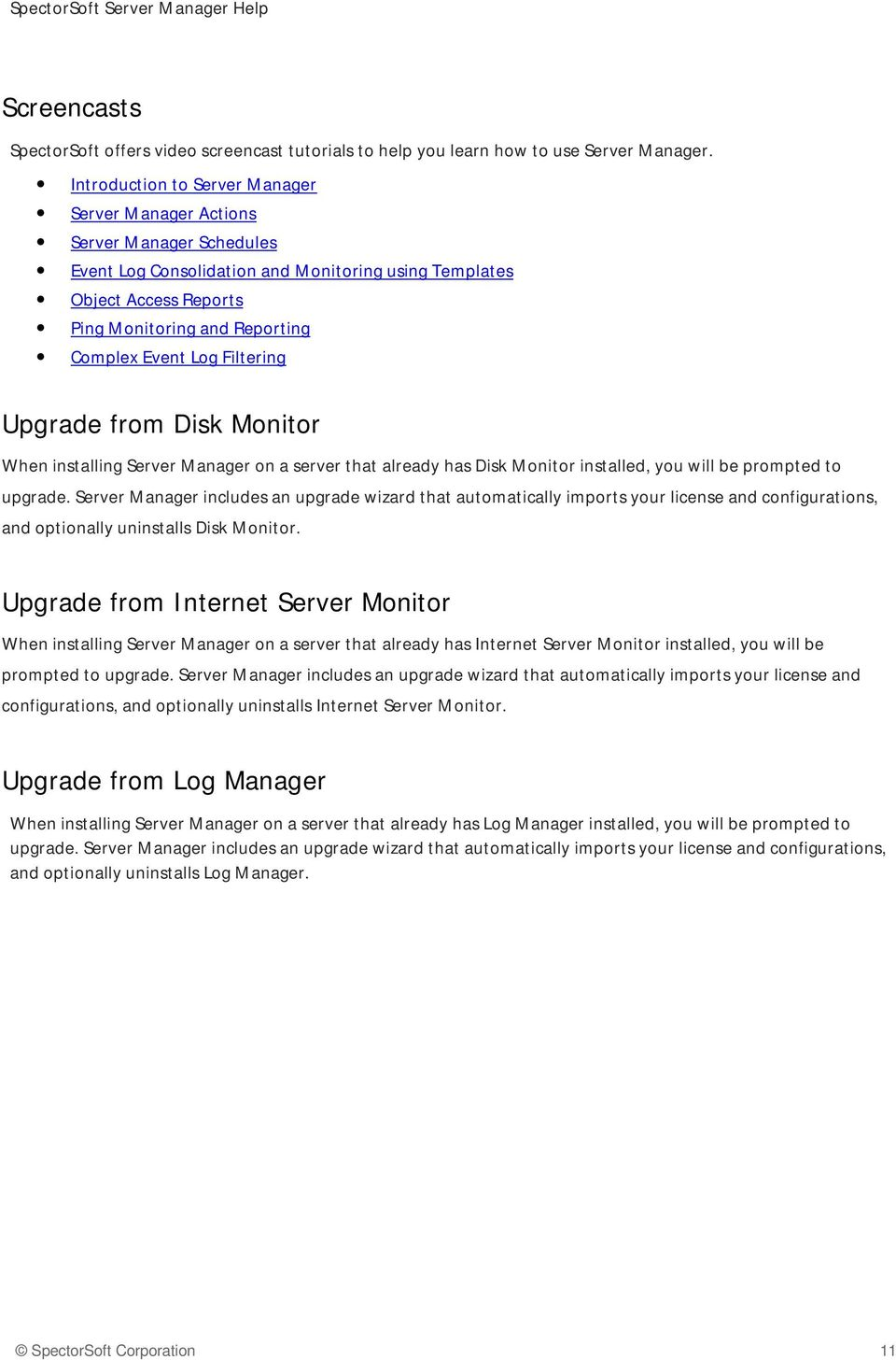 Log Filtering Upgrade from Disk Monitor When installing Server Manager on a server that already has Disk Monitor installed, you will be prompted to upgrade.