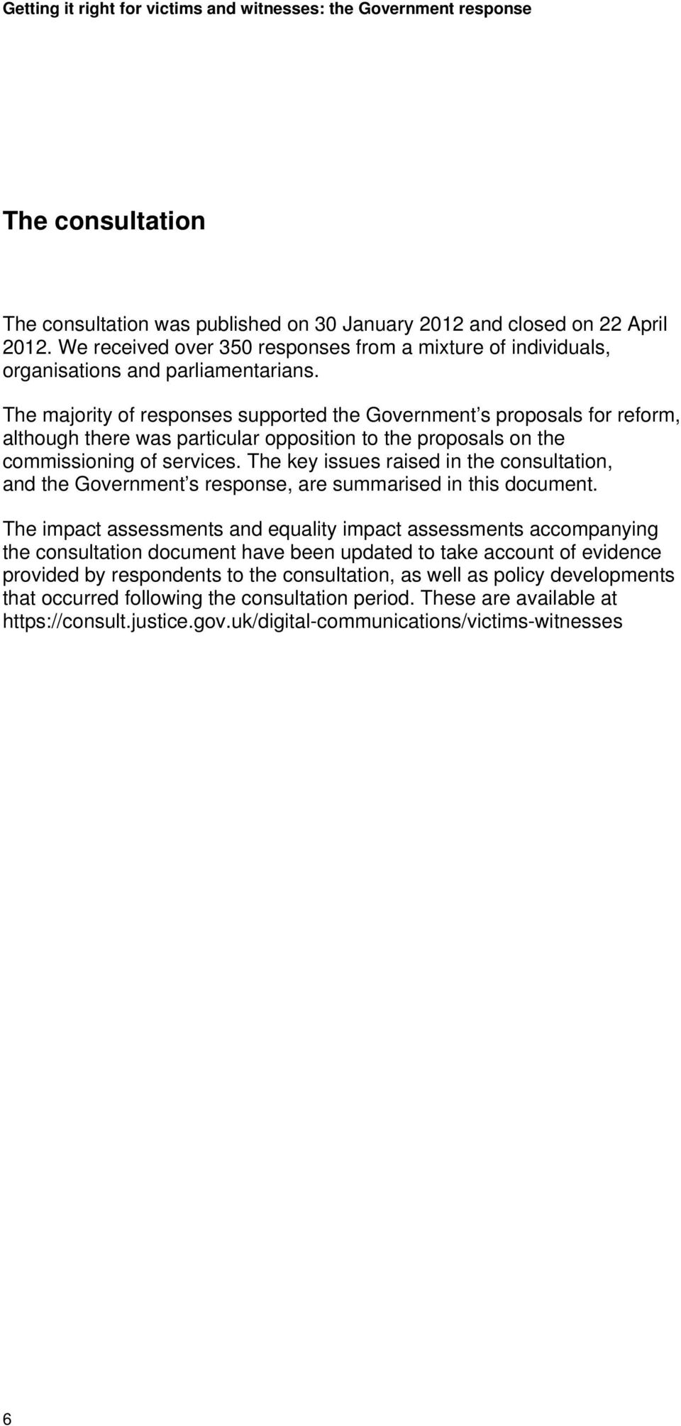 The key issues raised in the consultation, and the Government s response, are summarised in this document.