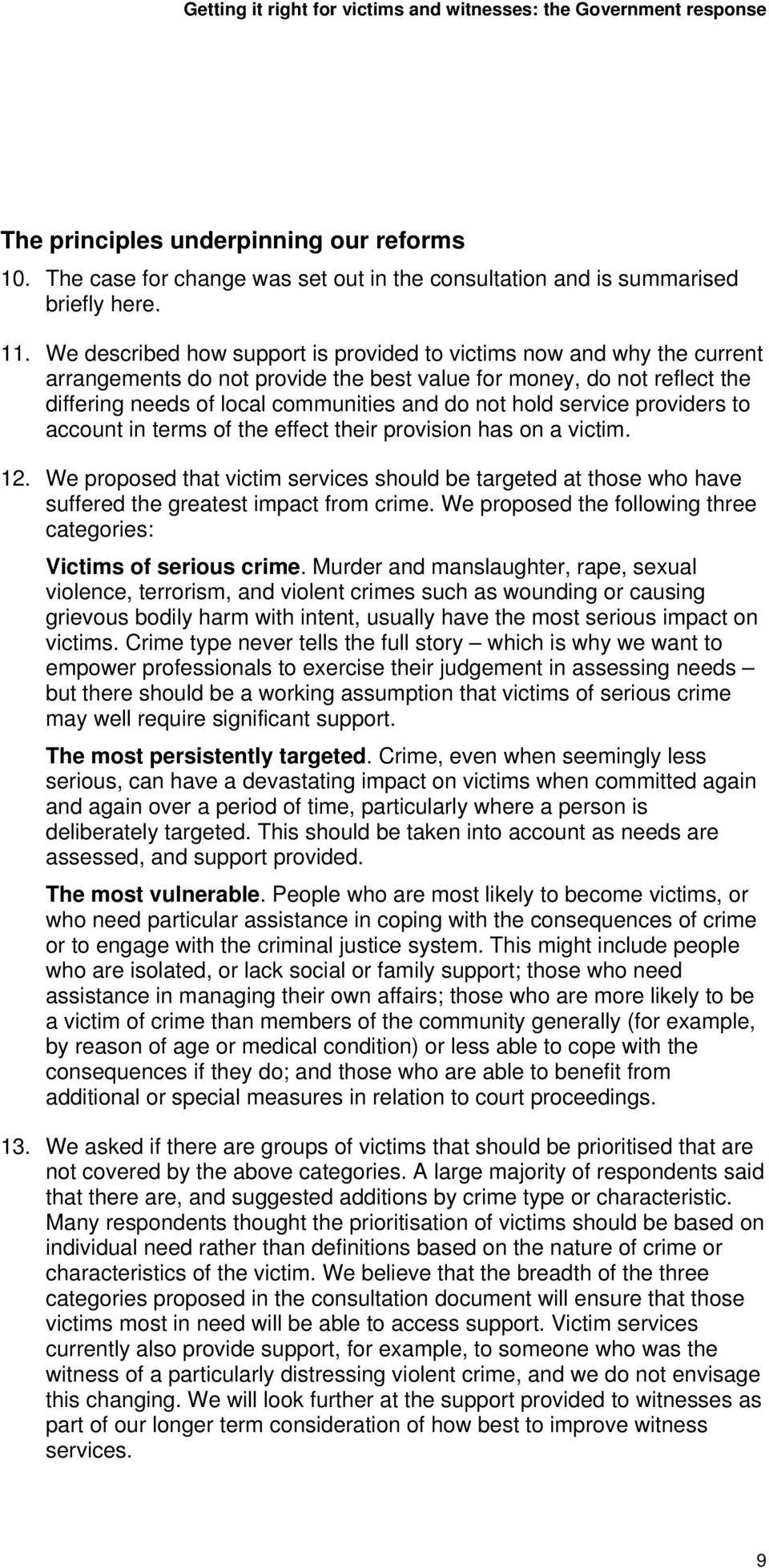 service providers to account in terms of the effect their provision has on a victim. 12. We proposed that victim services should be targeted at those who have suffered the greatest impact from crime.
