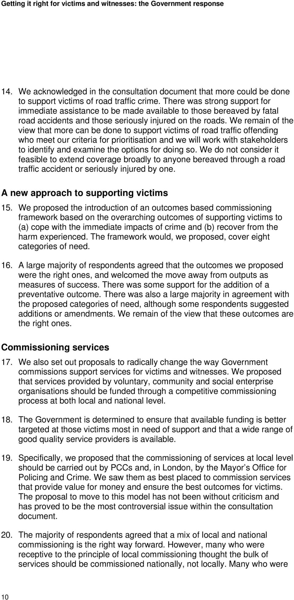 We remain of the view that more can be done to support victims of road traffic offending who meet our criteria for prioritisation and we will work with stakeholders to identify and examine the