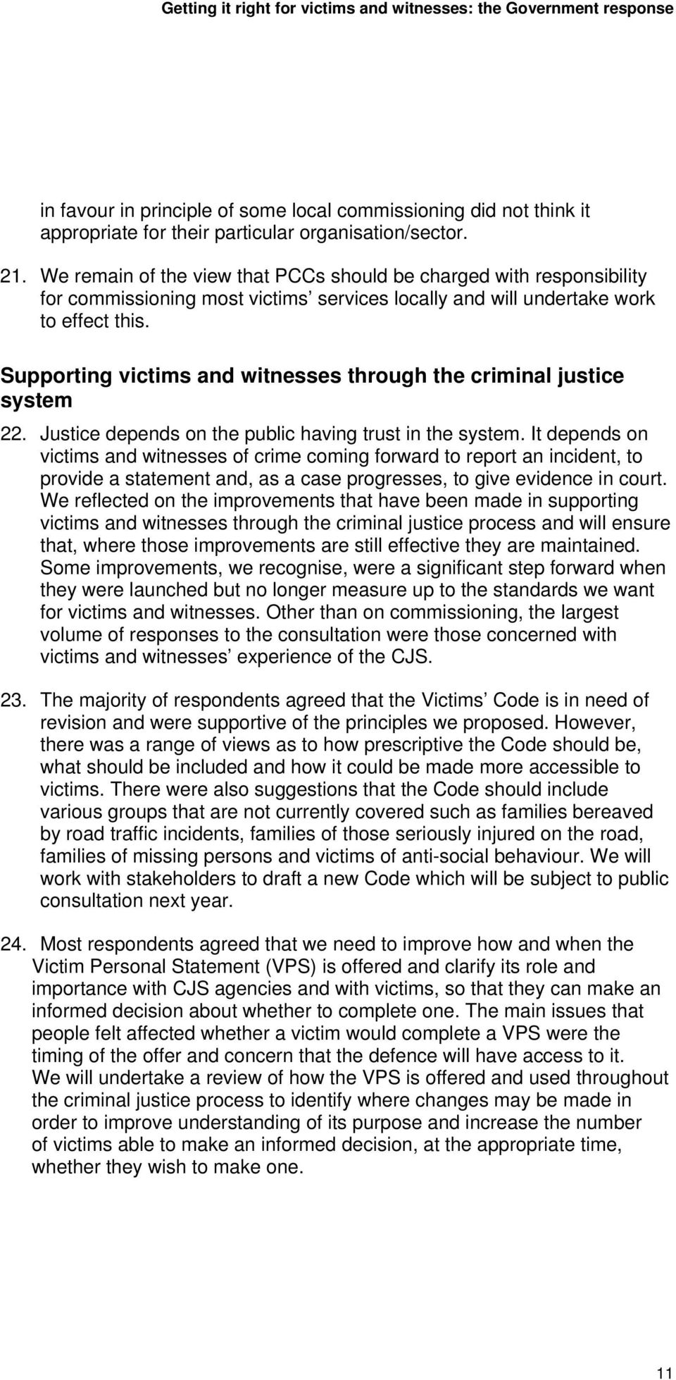Supporting victims and witnesses through the criminal justice system 22. Justice depends on the public having trust in the system.