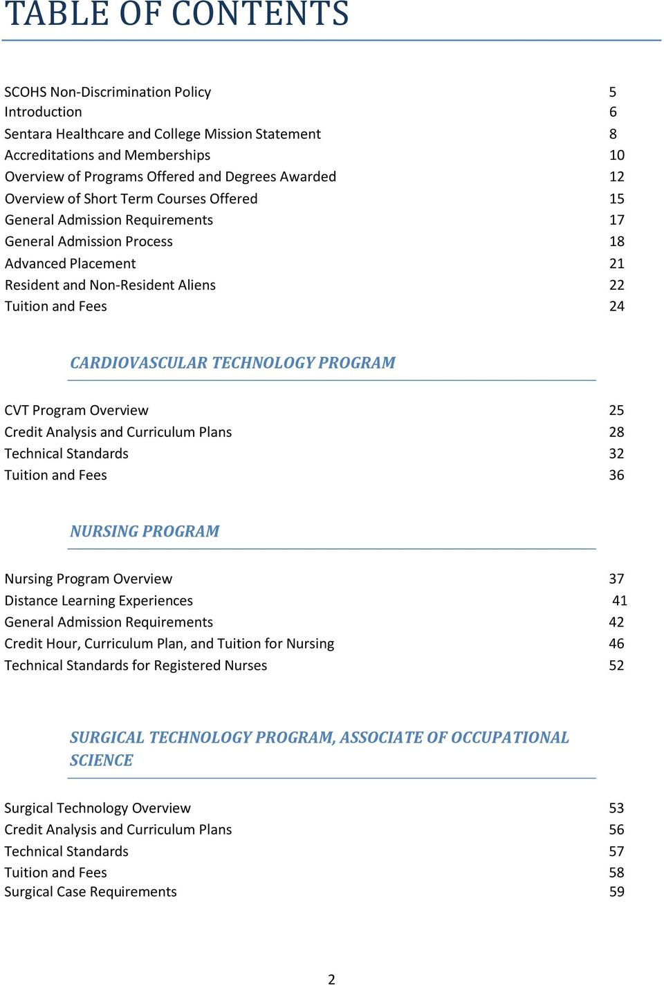 CARDIOVASCULAR TECHNOLOGY PROGRAM CVT Program Overview 25 Credit Analysis and Curriculum Plans 28 Technical Standards 32 Tuition and Fees 36 NURSING PROGRAM Nursing Program Overview 37 Distance