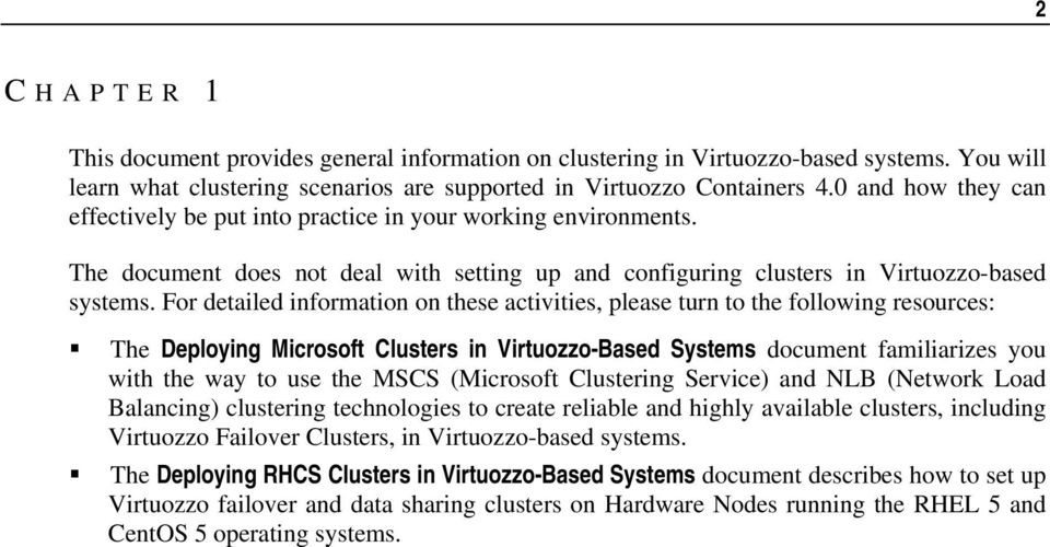 For detailed information on these activities, please turn to the following resources: The Deploying Microsoft Clusters in Virtuozzo-Based Systems document familiarizes you with the way to use the