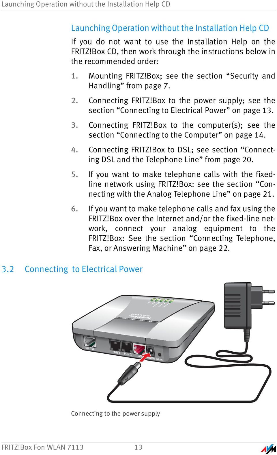 Box to the power supply; see the section Connecting to Electrical Power on page 13. 3. Connecting FRITZ!Box to the computer(s); see the section Connecting to the Computer on page 14. 4.