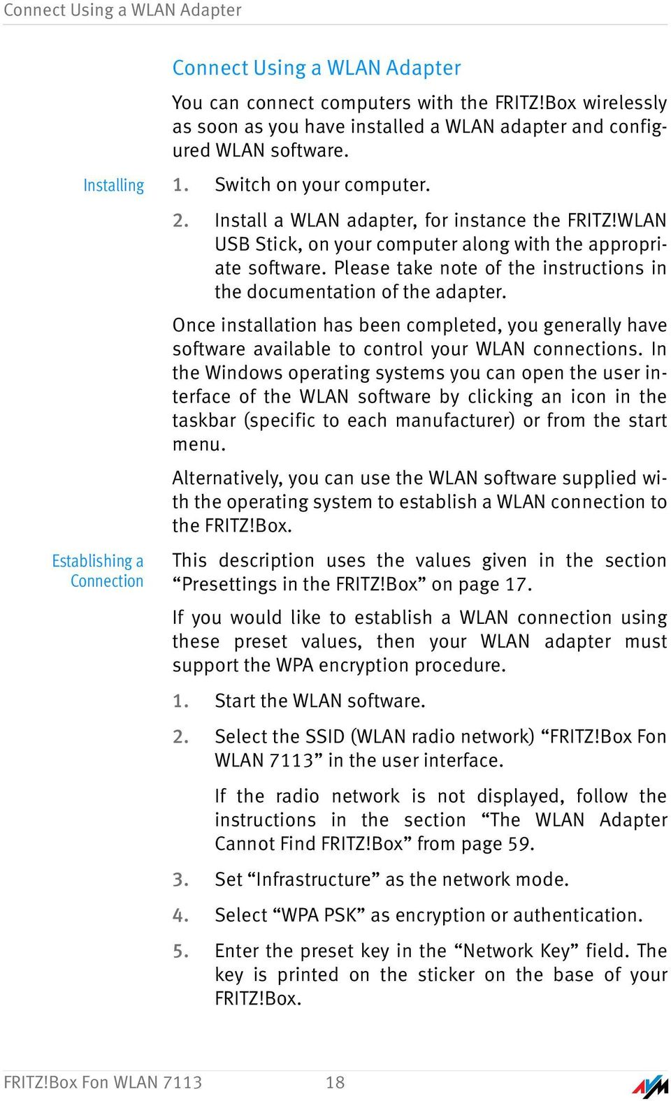 Please take note of the instructions in the documentation of the adapter. Once installation has been completed, you generally have software available to control your WLAN connections.