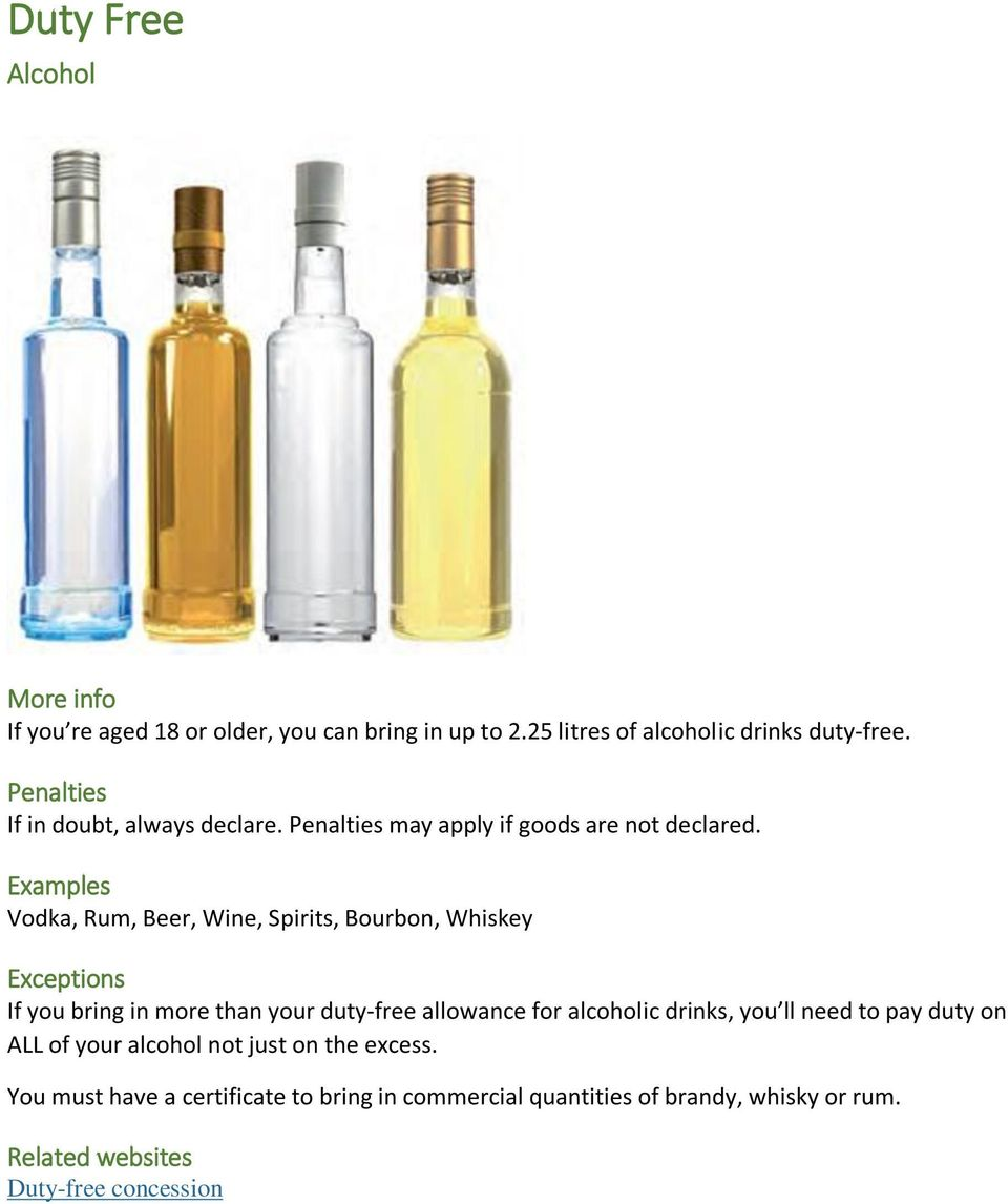 Vodka, Rum, Beer, Wine, Spirits, Bourbon, Whiskey If you bring in more than your duty-free allowance for alcoholic