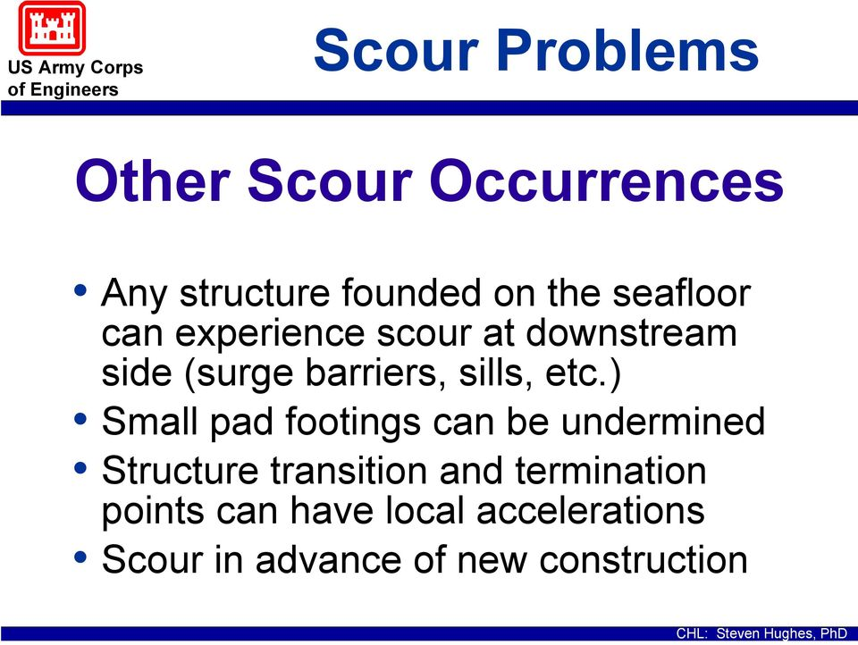 etc.) Small pad footings can be undermined Structure transition and