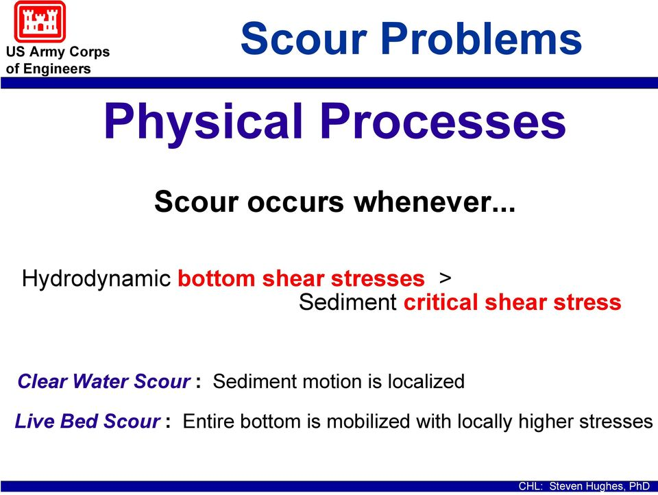 shear stress Clear Water Scour : Sediment motion is localized