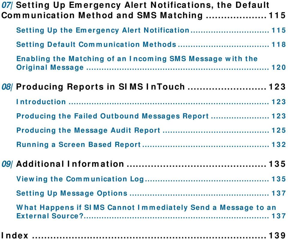 .. 123 Introduction... 123 Producing the Failed Outbound Messages Report... 123 Producing the Message Audit Report... 125 Running a Screen Based Report.