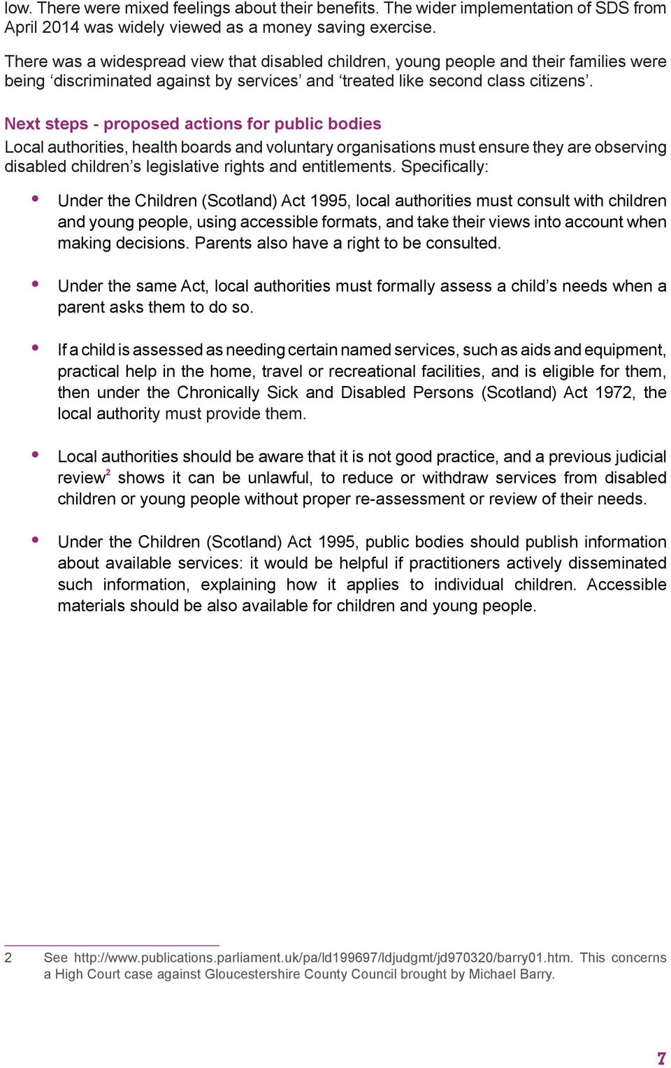 Next steps - proposed actions for public bodies Local authorities, health boards and voluntary organisations must ensure they are observing disabled children s legislative rights and entitlements.