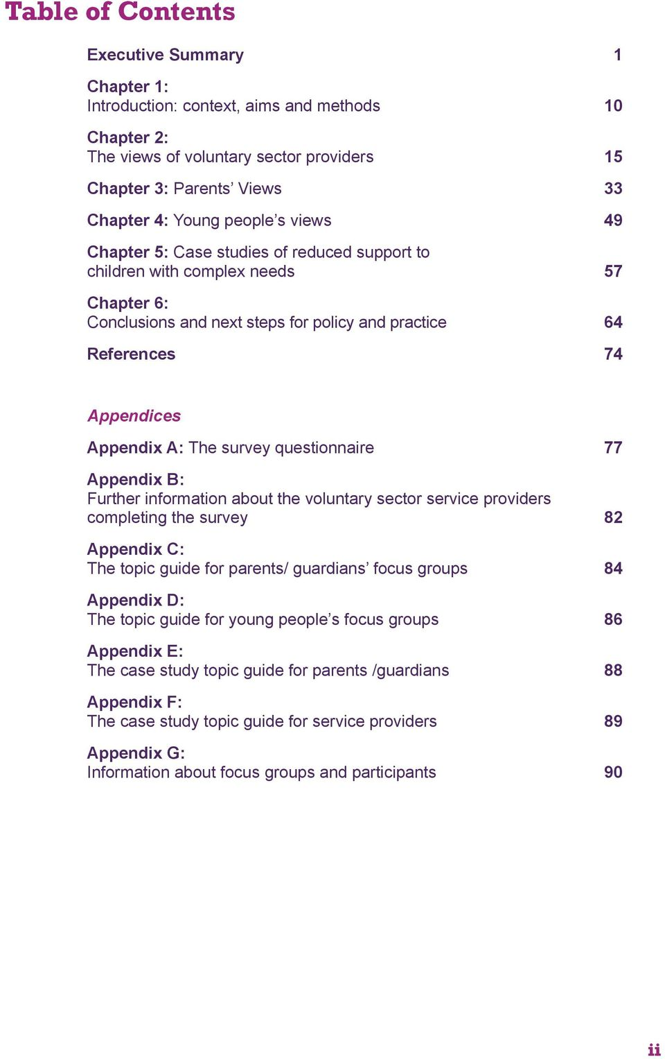 questionnaire 77 Appendix B: Further information about the voluntary sector service providers completing the survey 82 Appendix C: The topic guide for parents/ guardians focus groups 84 Appendix D: