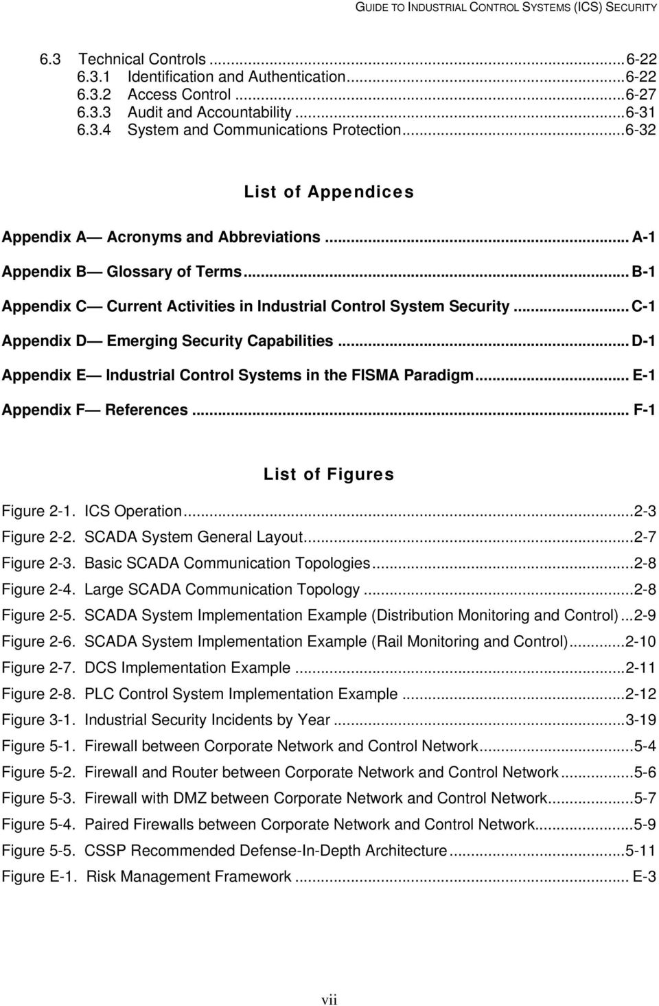 .. C-1 Appendix D Emerging Security Capabilities... D-1 Appendix E Industrial Control Systems in the FISMA Paradigm... E-1 Appendix F References... F-1 List of Figures Figure 2-1. ICS Operation.