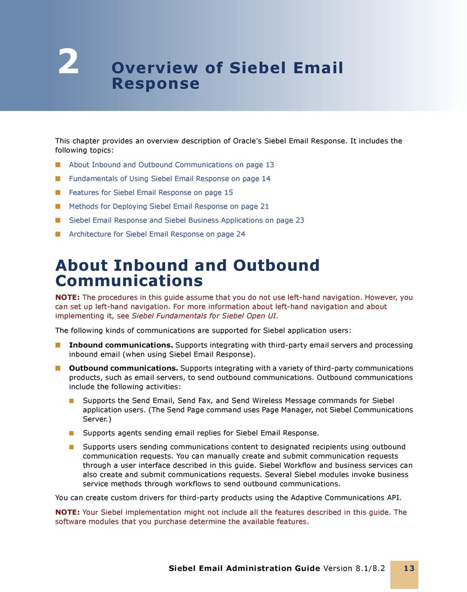 Deploying Siebel Email Response on page 21 Siebel Email Response and Siebel Business Applications on page 23 Architecture for Siebel Email Response on page 24 About Inbound and Outbound