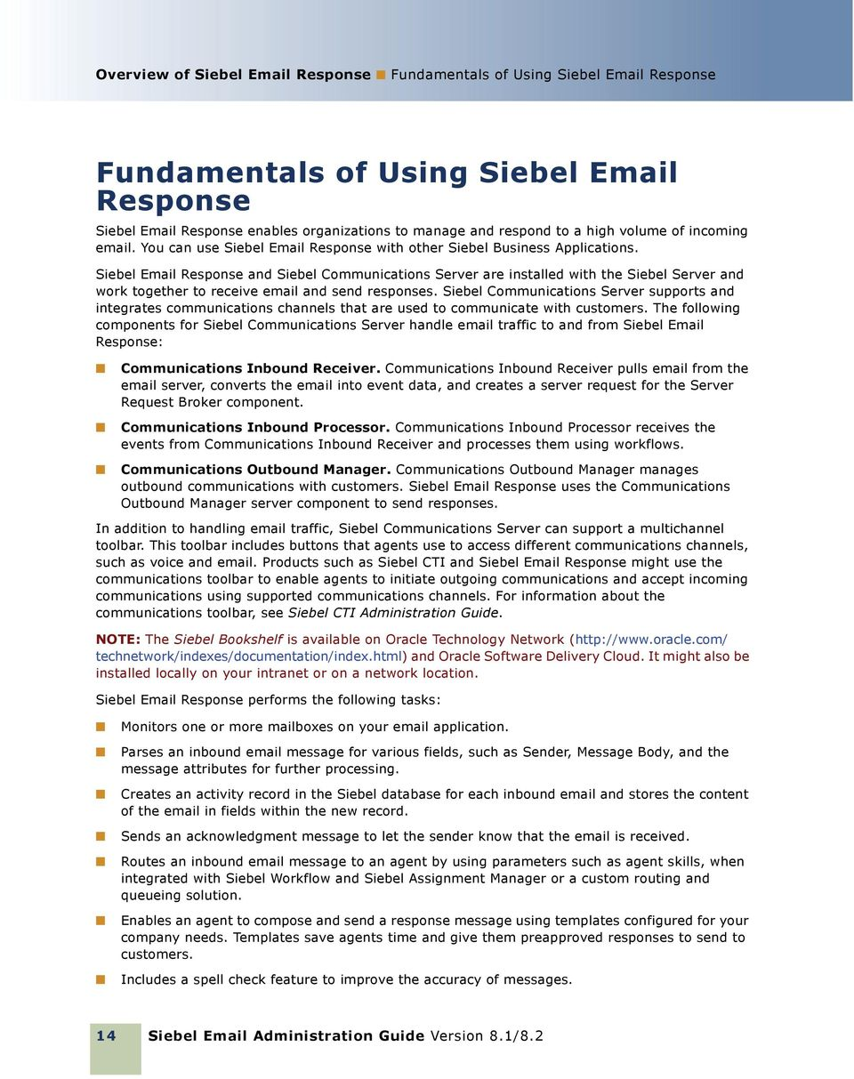 Siebel Email Response and Siebel Communications Server are installed with the Siebel Server and work together to receive email and send responses.