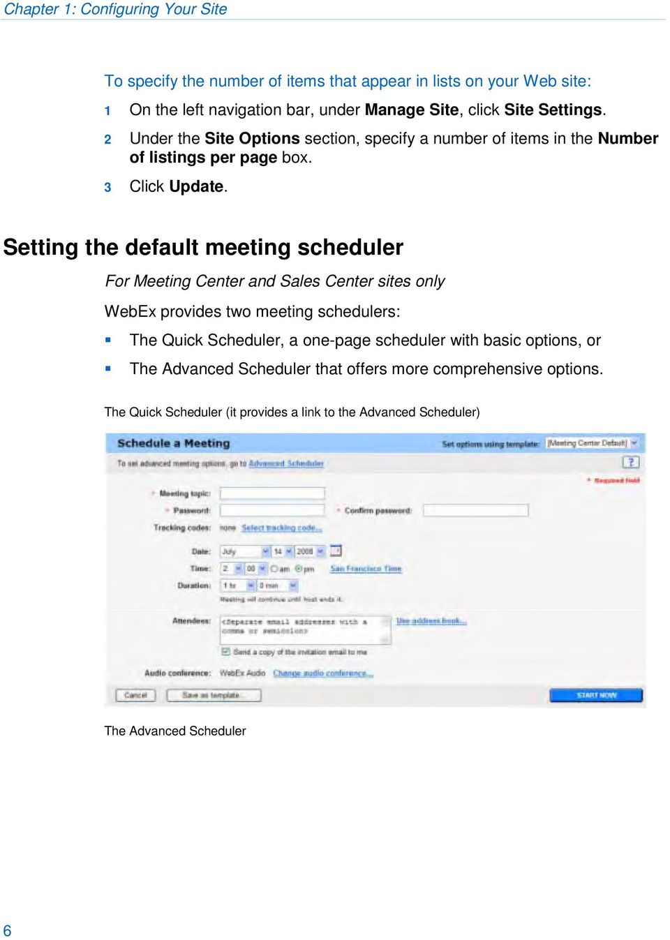 Setting the default meeting scheduler For Meeting Center and Sales Center sites only WebEx provides two meeting schedulers: The Quick Scheduler, a one-page