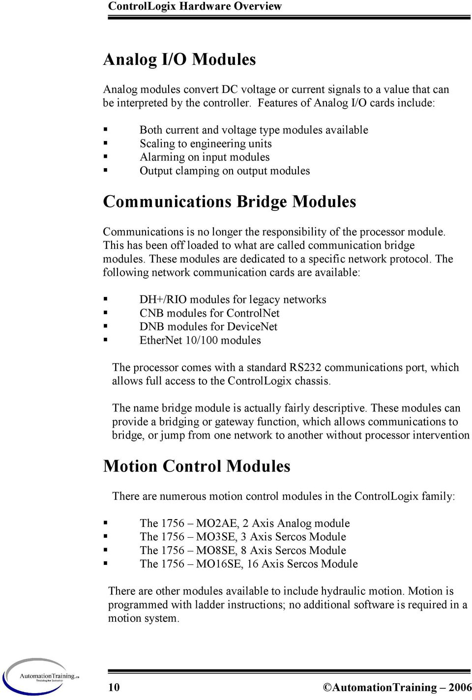 Modules Communications is no longer the responsibility of the processor module. This has been off loaded to what are called communication bridge modules.
