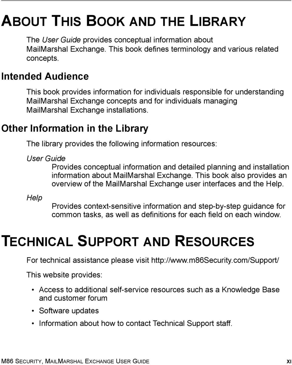 Other Information in the Library The library provides the following information resources: User Guide Provides conceptual information and detailed planning and installation information about