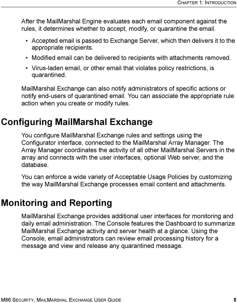 Virus-laden email, or other email that violates policy restrictions, is quarantined. MailMarshal Exchange can also notify administrators of specific actions or notify end-users of quarantined email.