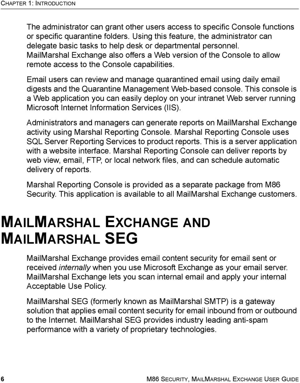 MailMarshal Exchange also offers a Web version of the Console to allow remote access to the Console capabilities.