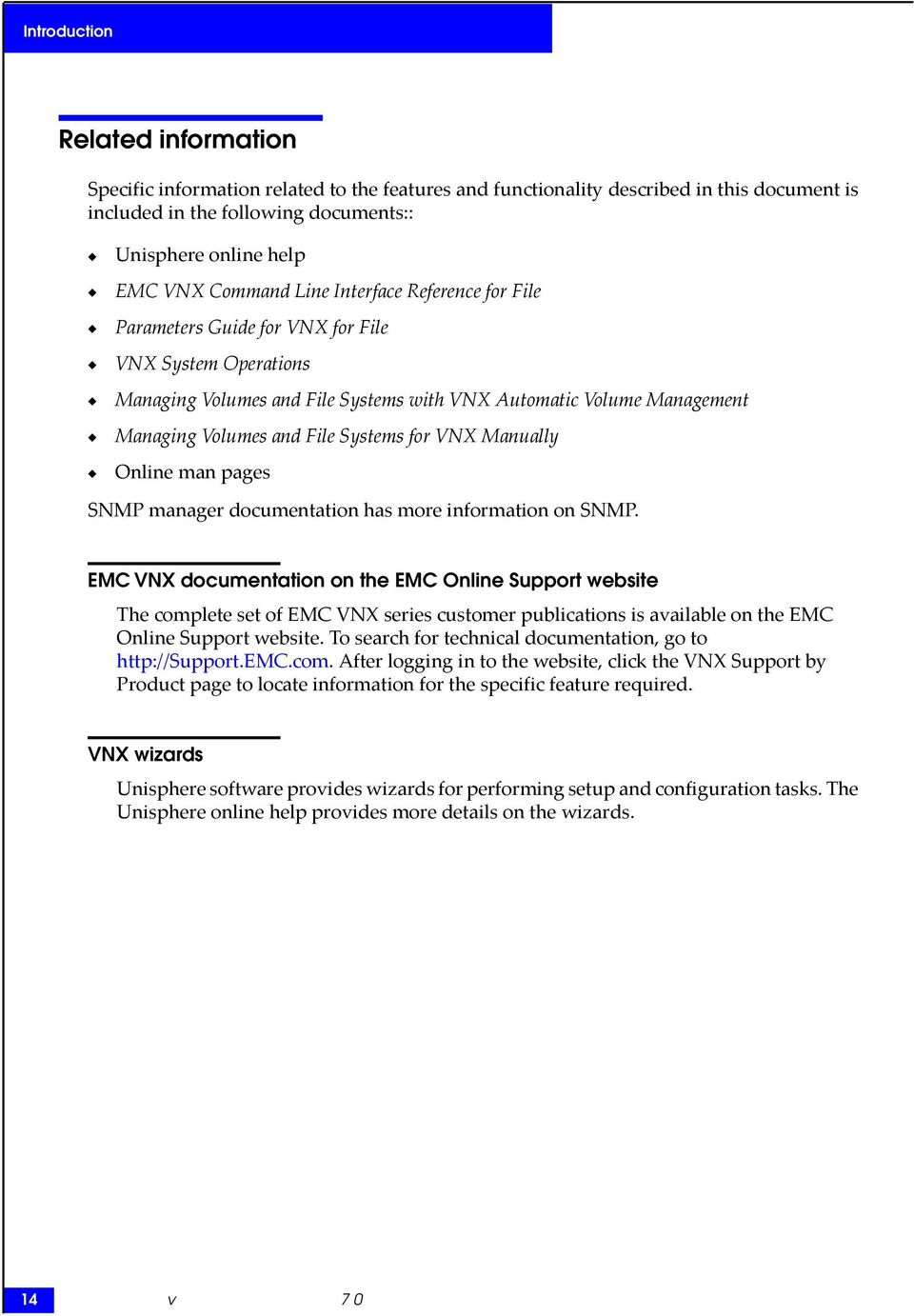 Systems for VNX Manually Online man pages SNMP manager documentation has more information on SNMP.