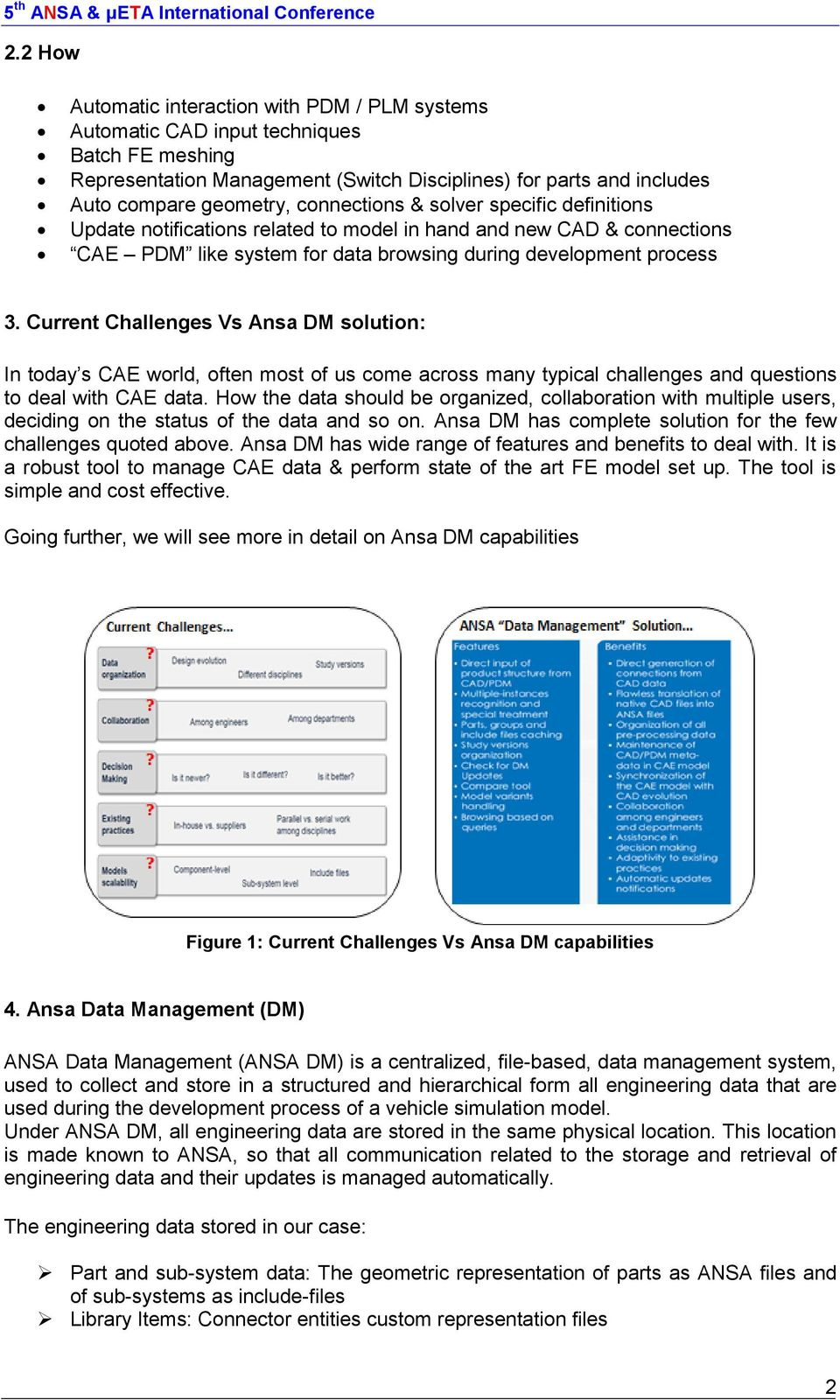 Current Challenges Vs Ansa DM solution: In today s CAE world, often most of us come across many typical challenges and questions to deal with CAE data.