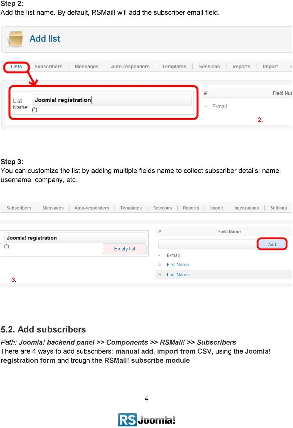 username, company, etc. 5.2. Add subscribers Path: Joomla! backend panel >> Components >> RSMail!