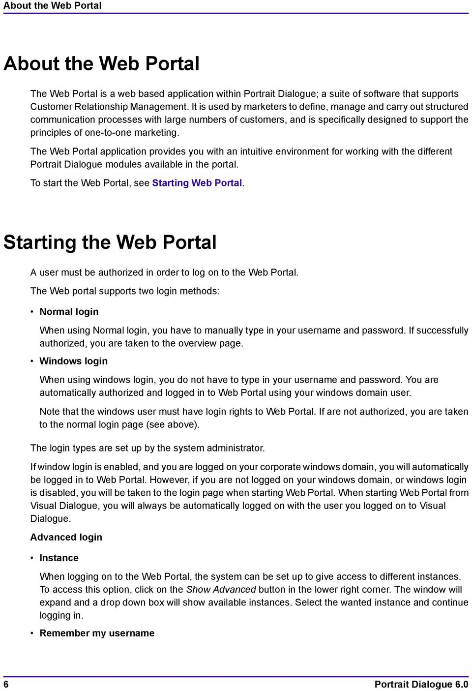 marketing. The Web Portal application provides you with an intuitive environment for working with the different Portrait Dialogue modules available in the portal.