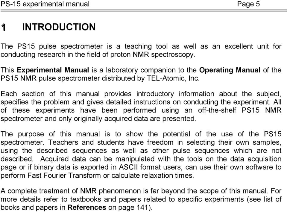 Each section of this manual provides introductory information about the subject, specifies the problem and gives detailed instructions on conducting the experiment.