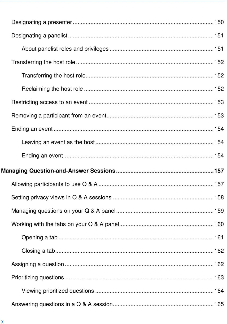 .. 154 Managing Question-and-Answer Sessions... 157 Allowing participants to use Q & A... 157 Setting privacy views in Q & A sessions... 158 Managing questions on your Q & A panel.