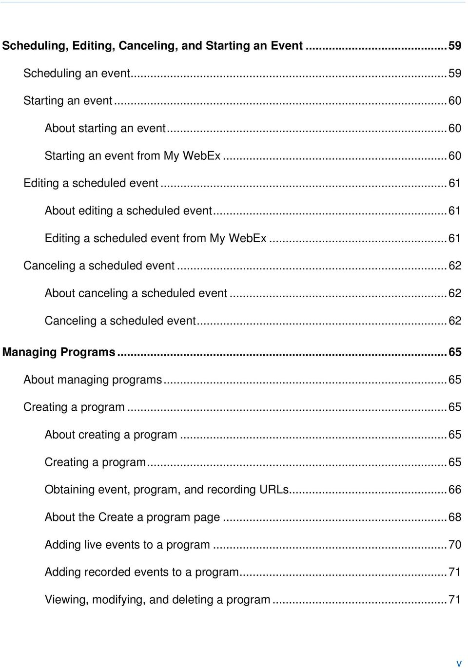 .. 62 Canceling a scheduled event... 62 Managing Programs... 65 About managing programs... 65 Creating a program... 65 About creating a program... 65 Creating a program... 65 Obtaining event, program, and recording URLs.
