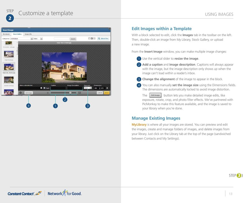 USING IMAGES Add a caption and image description. Captions will always appear with the image, but the image description only shows up when the image can t load within a reader s inbox.