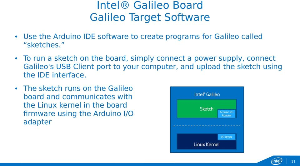 To run a sketch on the board, simply connect a power supply, connect Galileo's USB Client port to your