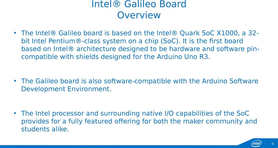 It is the first board based on Intel architecture designed to be hardware and software pincompatible with shields designed for the