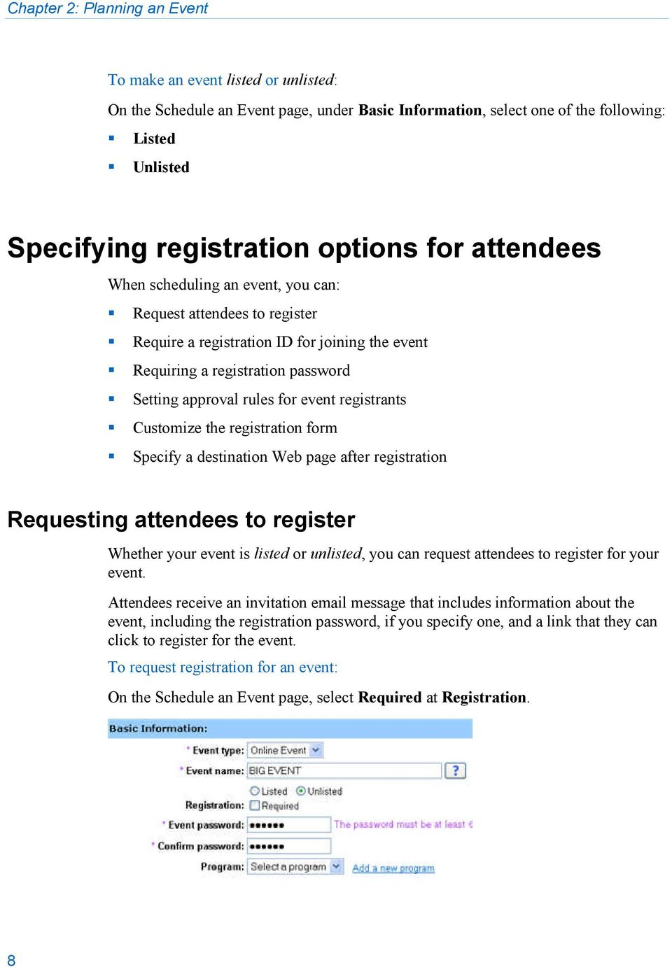 registrants Customize the registration form Specify a destination Web page after registration Requesting attendees to register Whether your event is listed or unlisted, you can request attendees to