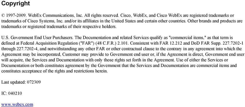 "The Documentation and related Services qualify as ""commercial items,"" as that term is defined at Federal Acquisition Regulation (""FAR"") (48 C.F.R.) 2.101. Consistent with FAR 12.212 and DoD FAR Supp."