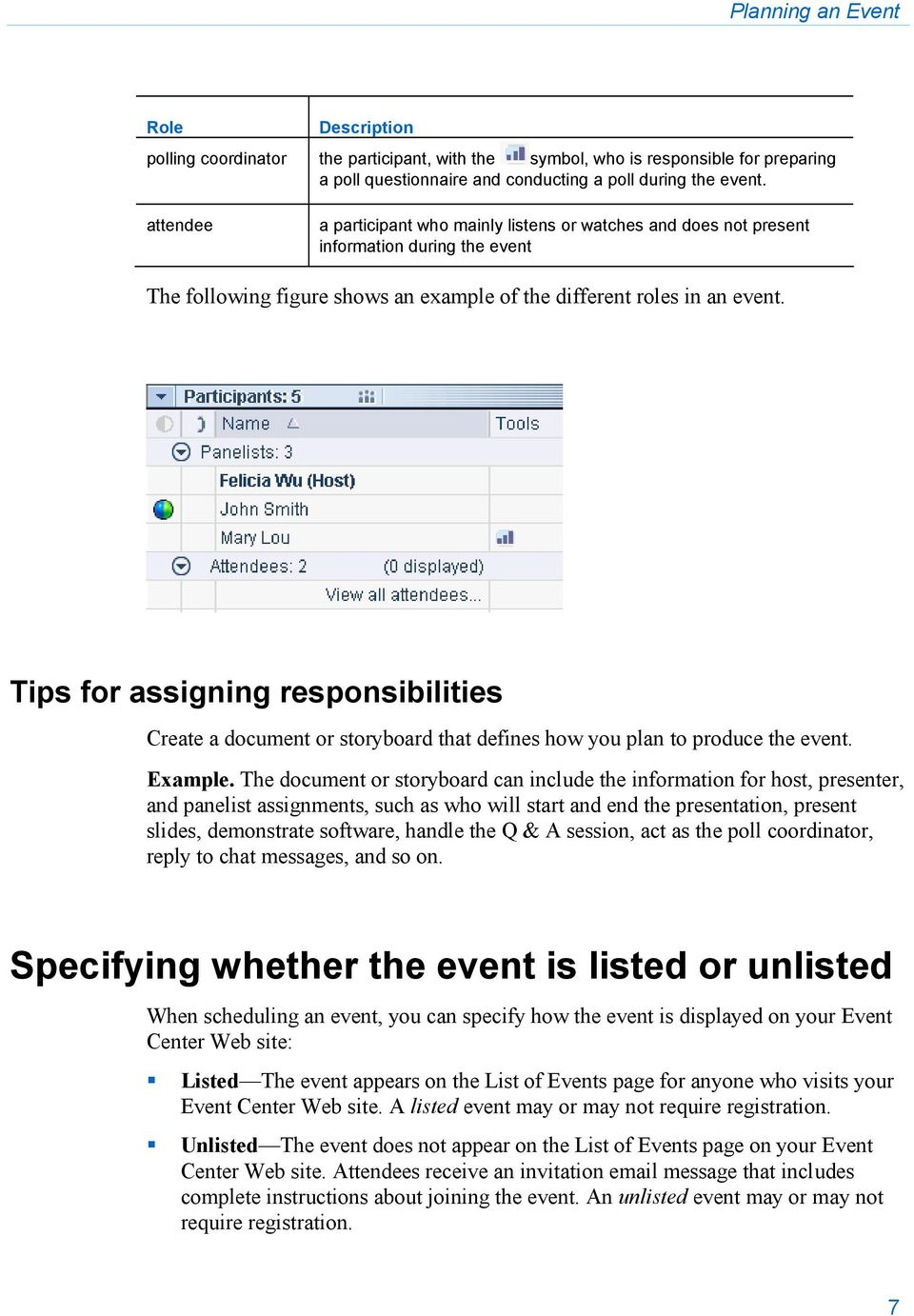 Tips for assigning responsibilities Create a document or storyboard that defines how you plan to produce the event. Example.