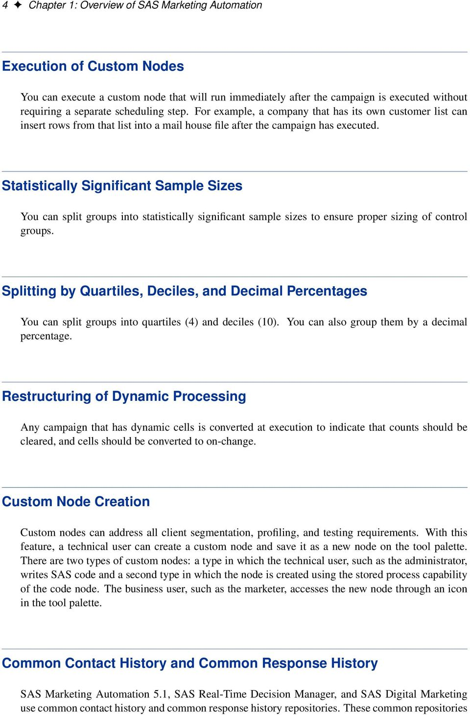 Statistically Significant Sample Sizes You can split groups into statistically significant sample sizes to ensure proper sizing of control groups.