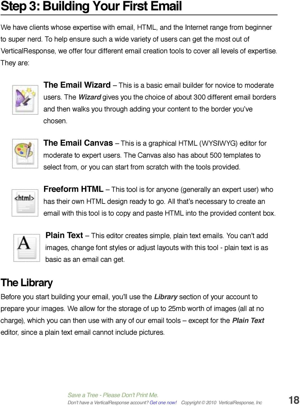 They are: The Email Wizard This is a basic email builder for novice to moderate users.