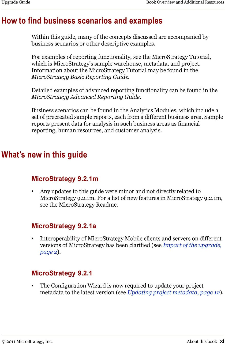 Information about the MicroStrategy Tutorial may be found in the MicroStrategy Basic Reporting Guide.