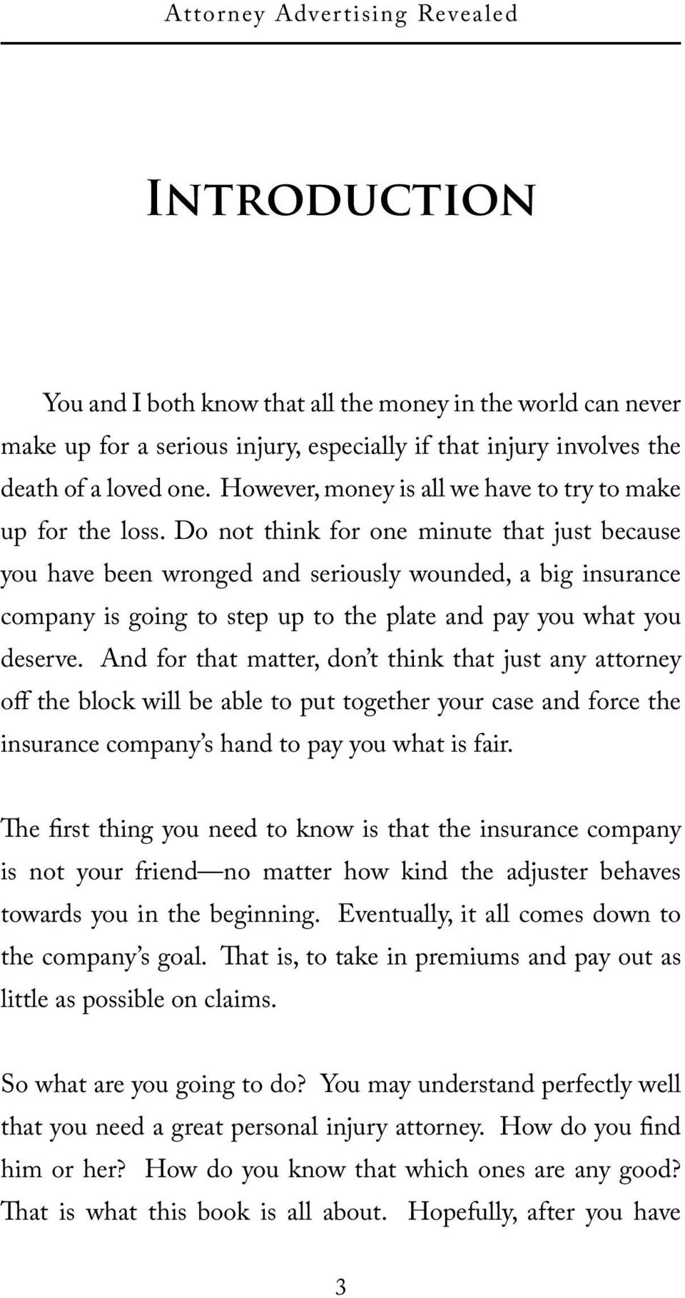 Do not think for one minute that just because you have been wronged and seriously wounded, a big insurance company is going to step up to the plate and pay you what you deserve.