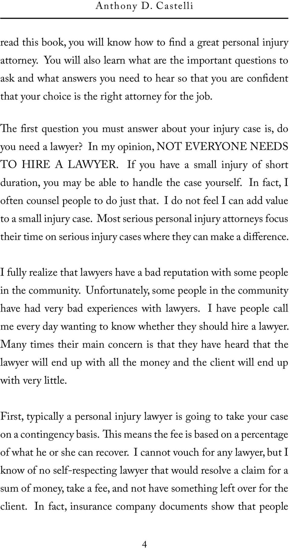 The first question you must answer about your injury case is, do you need a lawyer? In my opinion, NOT EVERYONE NEEDS TO HIRE A LAWYER.