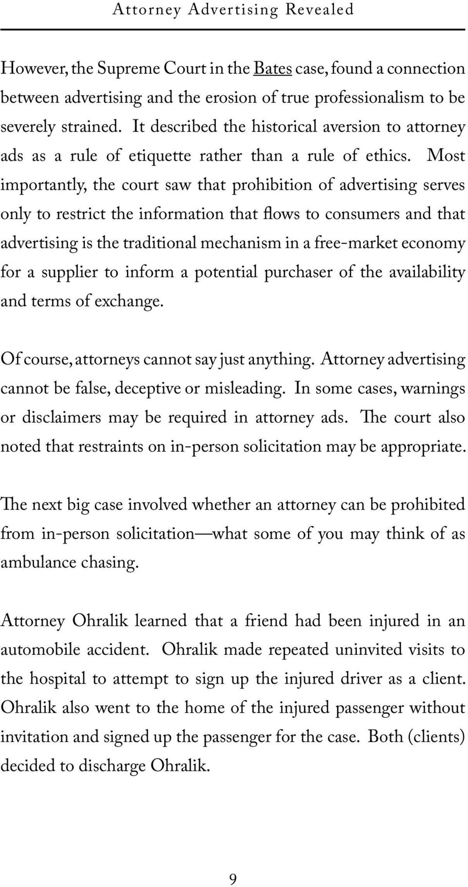 Most importantly, the court saw that prohibition of advertising serves only to restrict the information that flows to consumers and that advertising is the traditional mechanism in a free-market