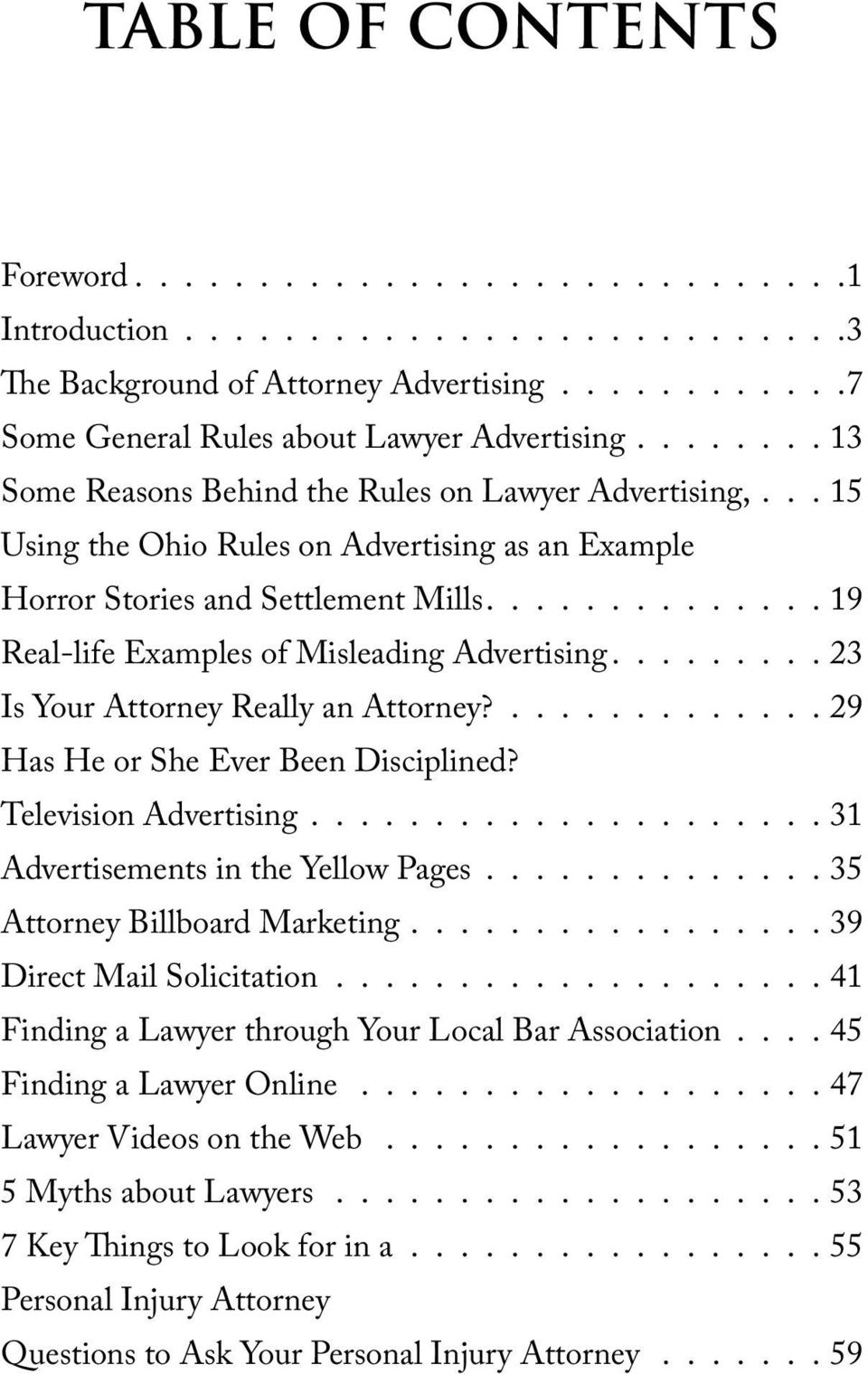 ............. 19 Real-life Examples of Misleading Advertising......... 23 Is Your Attorney Really an Attorney?............. 29 Has He or She Ever Been Disciplined? Television Advertising.