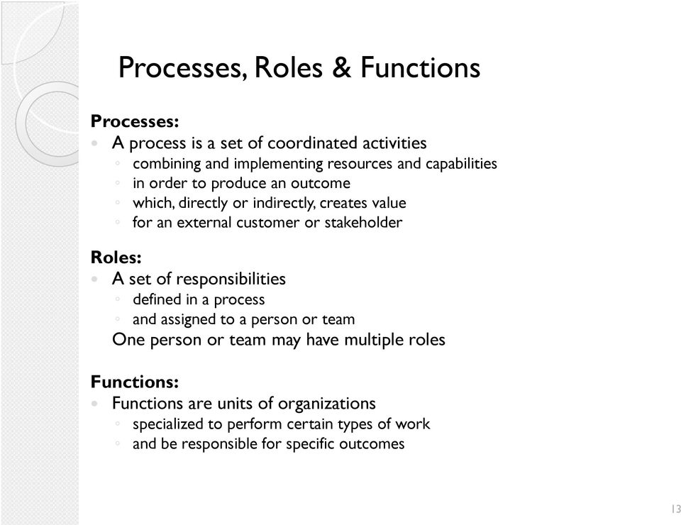 Roles: A set of responsibilities defined in a process and assigned to a person or team One person or team may have multiple roles